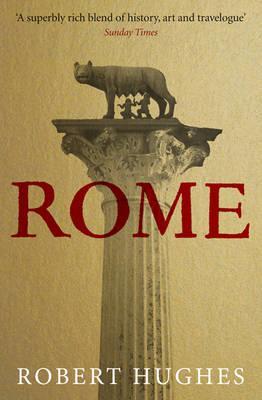 Rome: A Cultural History - Hughes, Robert