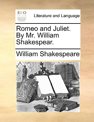 Romeo and Juliet. by Mr. William Shakespear. - Shakespeare, William