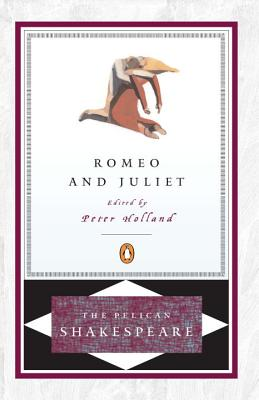 Romeo and Juliet - Shakespeare, William, and Holland, Peter (Editor)