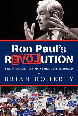 Ron Paul's Revolution: The Man and the Movement He Inspired - Doherty, Brian, Dr.