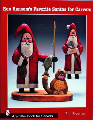 Ron Ransom's Favorite Santas for Carvers - Ransom, Ron