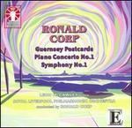 Ronald Corp: Guernsey Postcards; Piano Concerto No. 1; Symphony No. 1