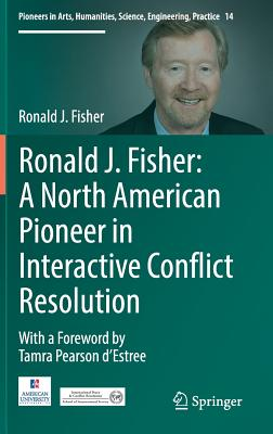 Ronald J. Fisher: A North American Pioneer in Interactive Conflict Resolution - Fisher, Ronald J