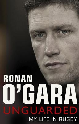 Ronan O'Gara: Unguarded: My Life in Rugby - O'Gara, Ronan, and O'Gara, Rohan