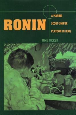 Ronin: A Marine Scout/Sniper Platoon in Iraq - Tucker, Mike