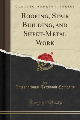 Roofing, Stair Building, and Sheet-Metal Work (Classic Reprint) - Company, International Textbook
