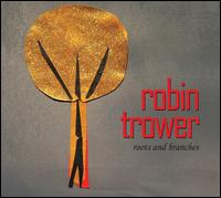 Roots and Branches - Robin Trower