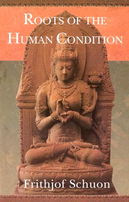 Roots of the Human Condition - Schuon, Frithjof