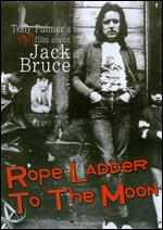 Rope Ladder to the Moon: An Introduction to Jack Bruce - Tony Palmer