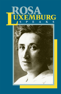 Rosa Luxemburg Speaks - Luxemburg, Rosa, and Waters, Mary-Alice (Editor)