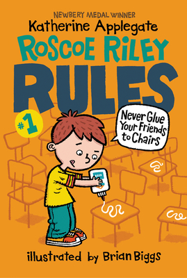 Roscoe Riley Rules #1: Never Glue Your Friends to Chairs - Applegate, Katherine