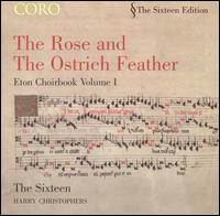 Rose and the Ostrich Feather: Eton Choirbook, Vol. 1 - The Sixteen (choir, chorus)
