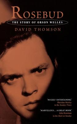 Rosebud: The Story of Orson Welles - Thomson, David