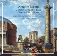 Rosetti: Clarinet Concertos Nos. 1 & 2; Concerto for 2 Horns - Dieter Klöcker (clarinet); Klaus Wallendorf (horn); Sarah Willis (horn); SWR Baden-Baden and Freiburg Symphony Orchestra;...