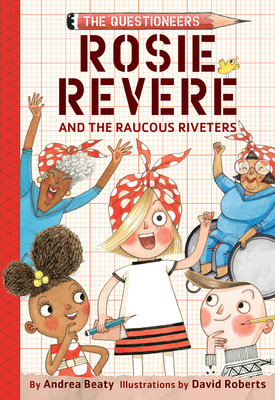 Rosie Revere and the Raucous Riveters - Beaty, Andrea