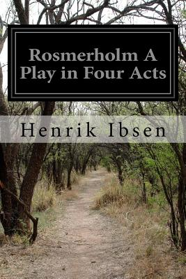 Rosmerholm A Play in Four Acts - Sharp, R Farquharson (Translated by), and Ibsen, Henrik
