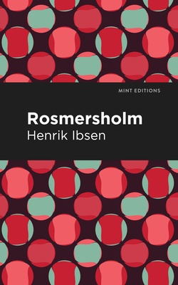 Rosmersholm - Ibsen, Henrik, and Editions, Mint (Contributions by)