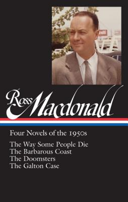 Ross Macdonald: Four Novels of the 1950s (Loa #264): The Way Some People Die / The Barbarous Coast / The Doomsters / The Galton Case - MacDonald, Ross, and Nolan, Tom (Editor)