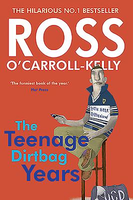 Ross O'Carroll-Kelly: The Teenage Dirtbag Years - O'Carroll-Kelly, Ross, and Howard, Paul