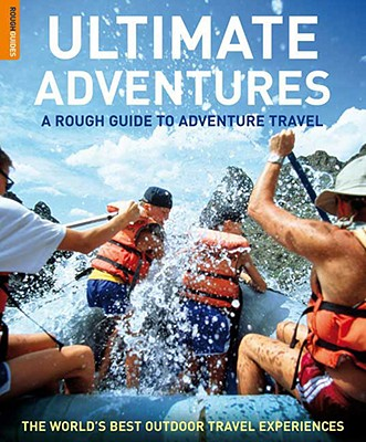 Rough Guide Ultimate Adventures: A Rough Guide to Adventure Travel - Witt, Greg