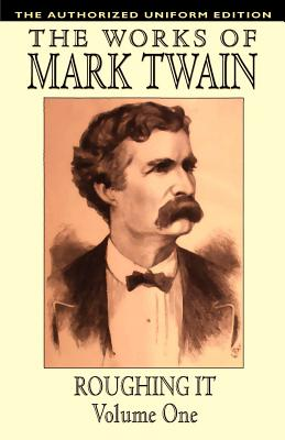 Roughing It, Vol. 1: The Authorized Uniform Edition - Twain, Mark