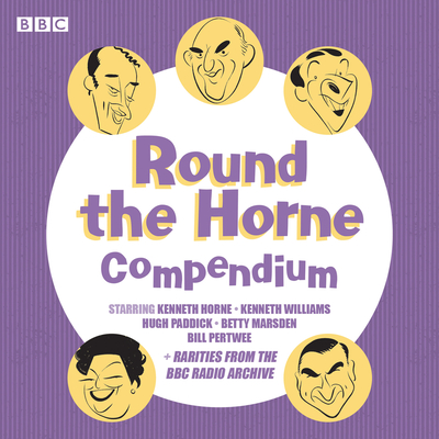Round the Horne Compendium: Classic BBC Radio Comedy - Took, Barry, and Feldman, Marty, and Full Cast (Read by)