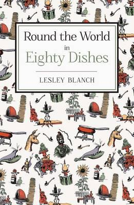 Round the World in 80 Dishes - Blanch, Lesley