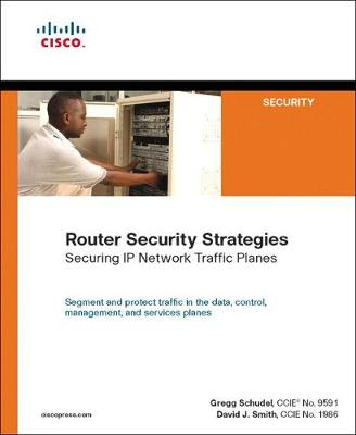 Router Security Strategies: Securing IP Network Traffic Planes - Schudel, Gregg