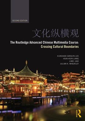Routledge Advanced Chinese Multimedia Course: Crossing Cultural Boundaries - Lee, Kun Shan Carolyn, and Liang, Hsin-hsin, and Jiao, Liwei