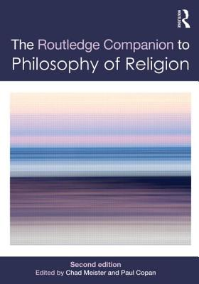 Routledge Companion to Philosophy of Religion - Meister, Chad (Editor), and Copan, Paul (Editor)