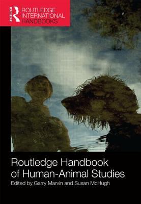 Routledge Handbook of Human-Animal Studies - Marvin, Garry (Editor)