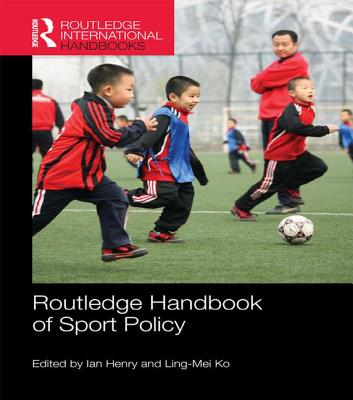 Routledge Handbook of Sport Policy - Henry, Ian (Editor), and Ko, Ling-Mei (Editor)