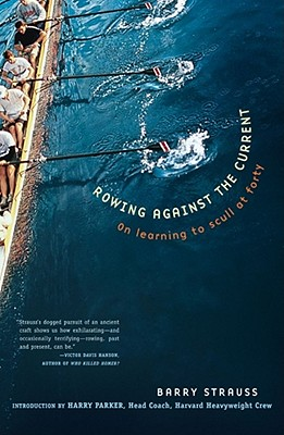 Rowing Against the Current: On Learning to Scull at Forty - Strauss, Barry, and Parker, Harry (Introduction by)
