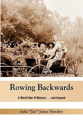 Rowing Backwards - Hensley, Julia ''Jay'' Jones