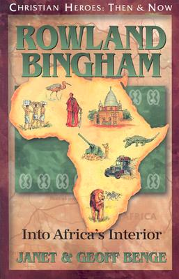 Rowland Bingham: Into Africa's Interior - Benge, Janet, and Benge, Geoff