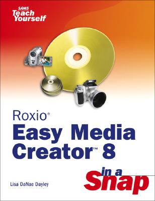 Roxio Easy Media Creator 8 in a Snap - Dayley, Lisa DaNae