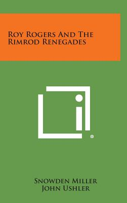 Roy Rogers and the Rimrod Renegades - Miller, Snowden, and Ushler, John (Illustrator)