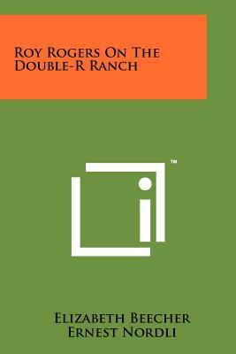 Roy Rogers on the Double-R Ranch - Beecher, Elizabeth