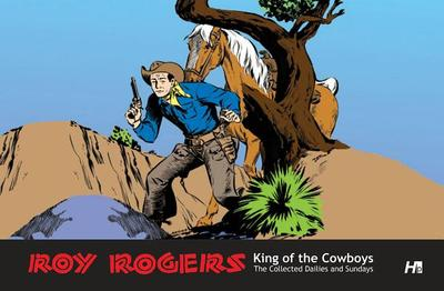Roy Rogers: The Collected Daily and Sunday Newspaper Strips - Arens, Mike (Artist), and Toth, Alex (Artist)
