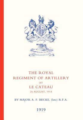 Royal Regiment of Artillery at Le Cateau - Major a F Becke, Late Rfa