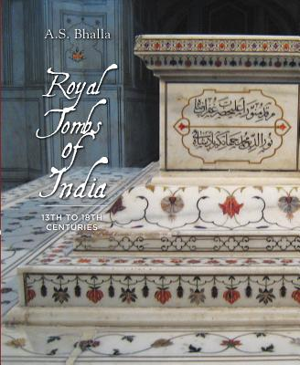 Royal Tombs of India: 13th to 18th Century - Bhalla, A S