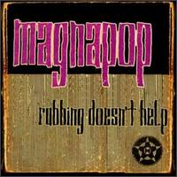 Rubbing Doesn't Help - Magnapop