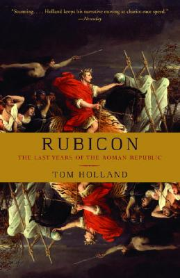 Rubicon: The Last Years of the Roman Republic - Holland, Tom