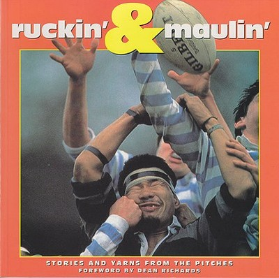 Ruckin' & Maulin': Stories and Yarns from the Pitches - Crowe, Dave