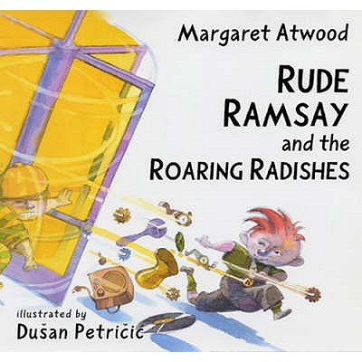Rude Ramsay and the Roaring Radishes - Atwood, Margaret