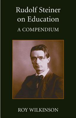 Rudolf Steiner on Education - Wilkinson, Roy