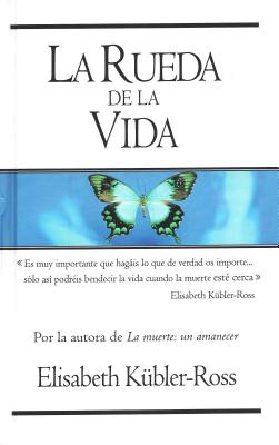 Rueda de La Vida - Kubler-Ross, Elisabeth, M.D., and K]bler-Ross, Elisabeth, and Brito, Amelia (Translated by)