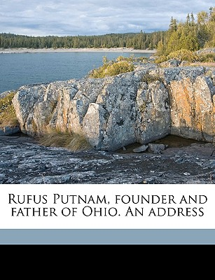 Rufus Putnam, Founder and Father of Ohio. an Address - Hoar, George Frisbie