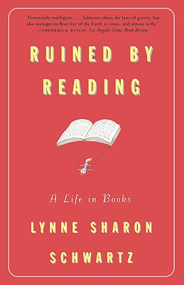 Ruined by Reading: A Life in Books - Schwartz, Lynne Sharon