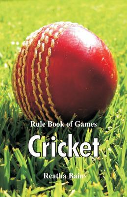 Rule Book of Games: Cricket - Bain, Reatha